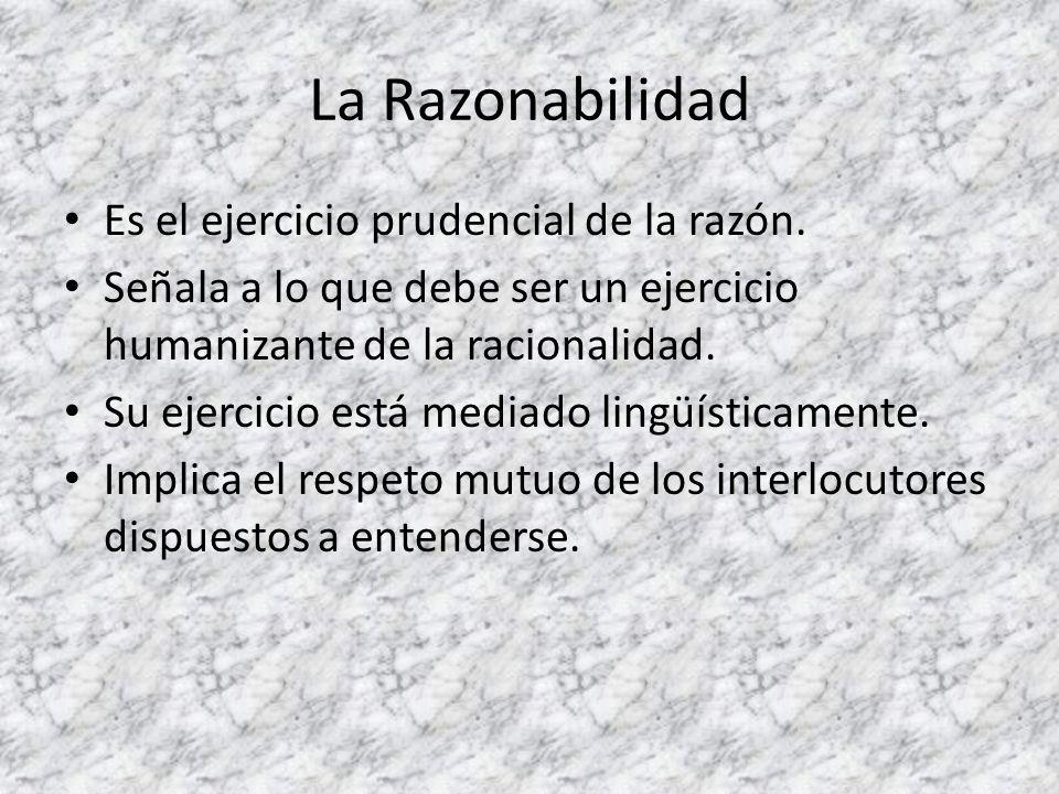 La Razonabilidad Es el ejercicio prudencial de la razón.
