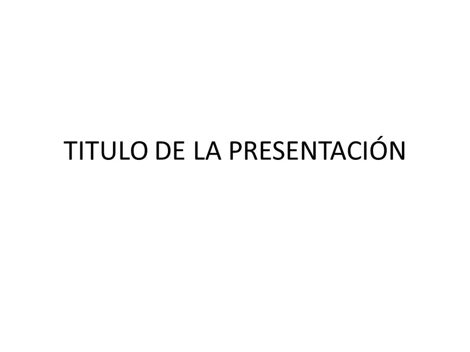 TITULO DE LA PRESENTACIÓN