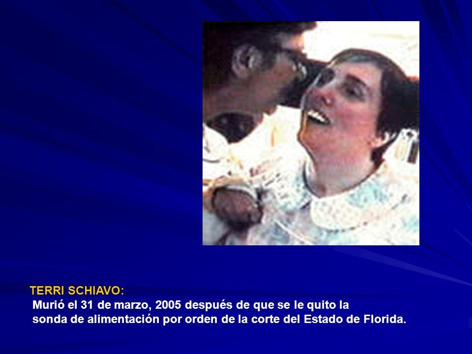 TERRI SCHIAVO: Murió el 31 de marzo, 2005 después de que se le quito la.