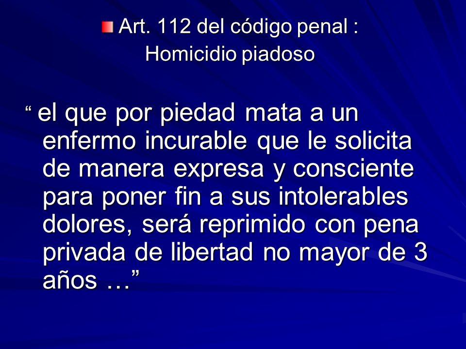 Art. 112 del código penal : Homicidio piadoso.