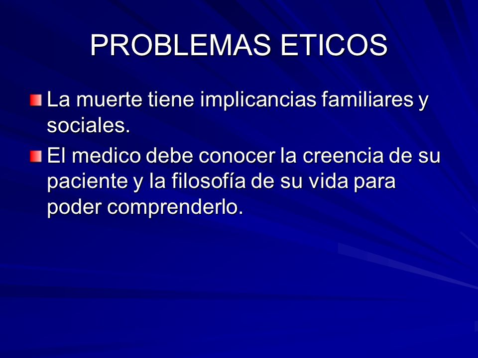 PROBLEMAS ETICOS La muerte tiene implicancias familiares y sociales.