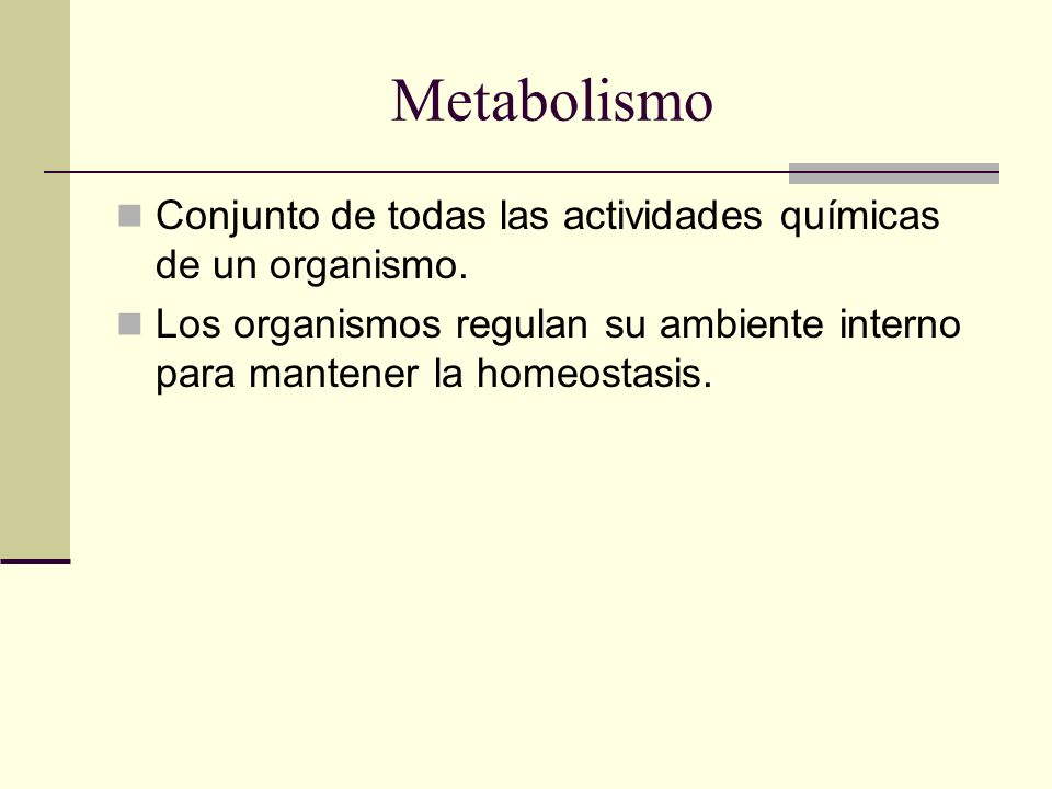 Metabolismo Conjunto de todas las actividades químicas de un organismo.