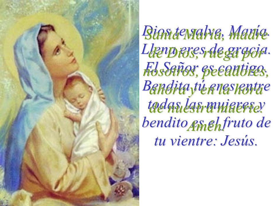 Dios te salve, María. Llena eres de gracia. El Señor es contigo