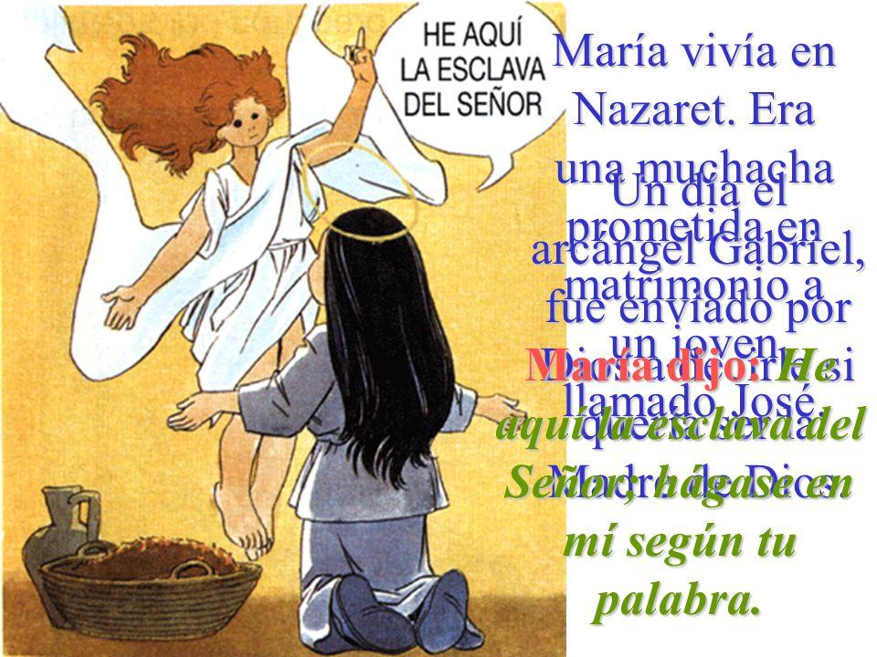 María vivía en Nazaret. Era una muchacha prometida en matrimonio a un joven llamado José.