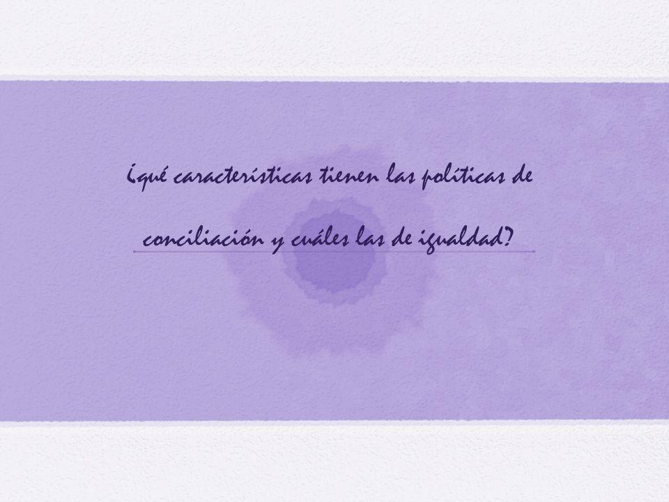 ¿qué características tienen las políticas de conciliación y cuáles las de igualdad