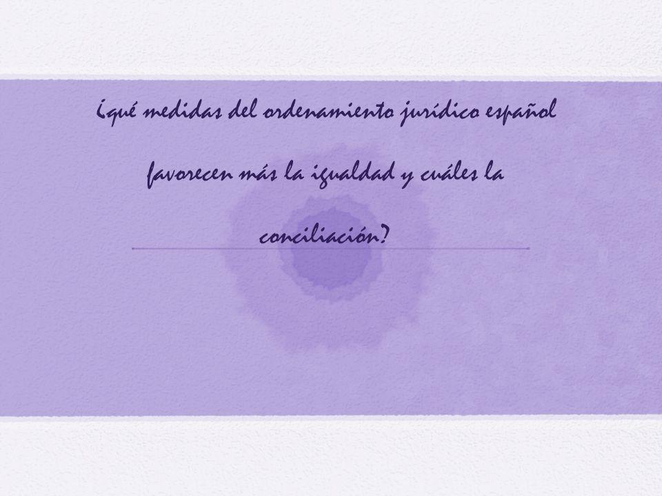 ¿qué medidas del ordenamiento jurídico español favorecen más la igualdad y cuáles la conciliación