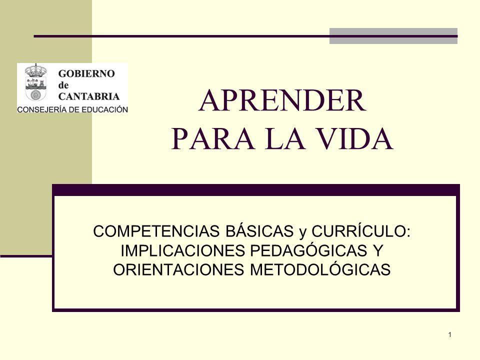 APRENDER PARA LA VIDA COMPETENCIAS BÁSICAS y CURRÍCULO: IMPLICACIONES PEDAGÓGICAS Y ORIENTACIONES METODOLÓGICAS.