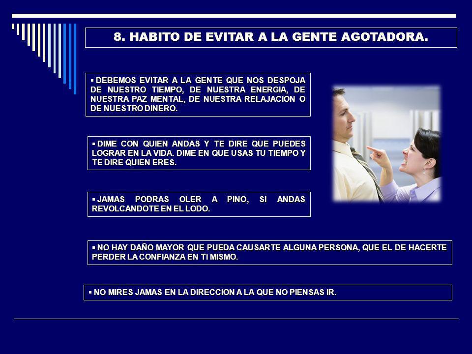 8. HABITO DE EVITAR A LA GENTE AGOTADORA.