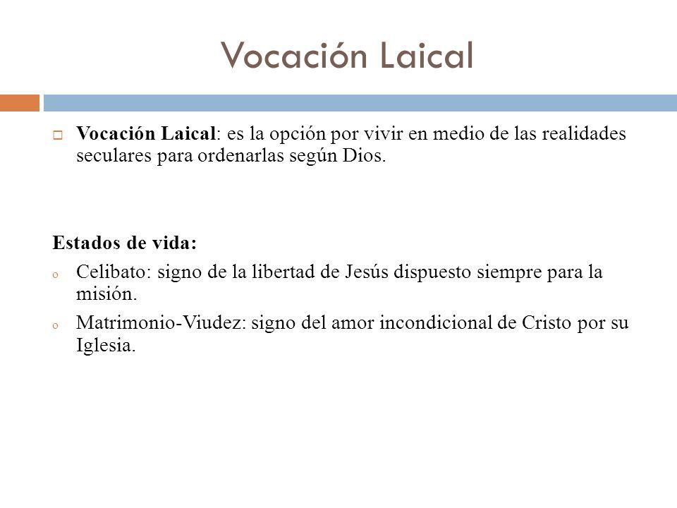 Vocación Laical Vocación Laical: es la opción por vivir en medio de las realidades seculares para ordenarlas según Dios.