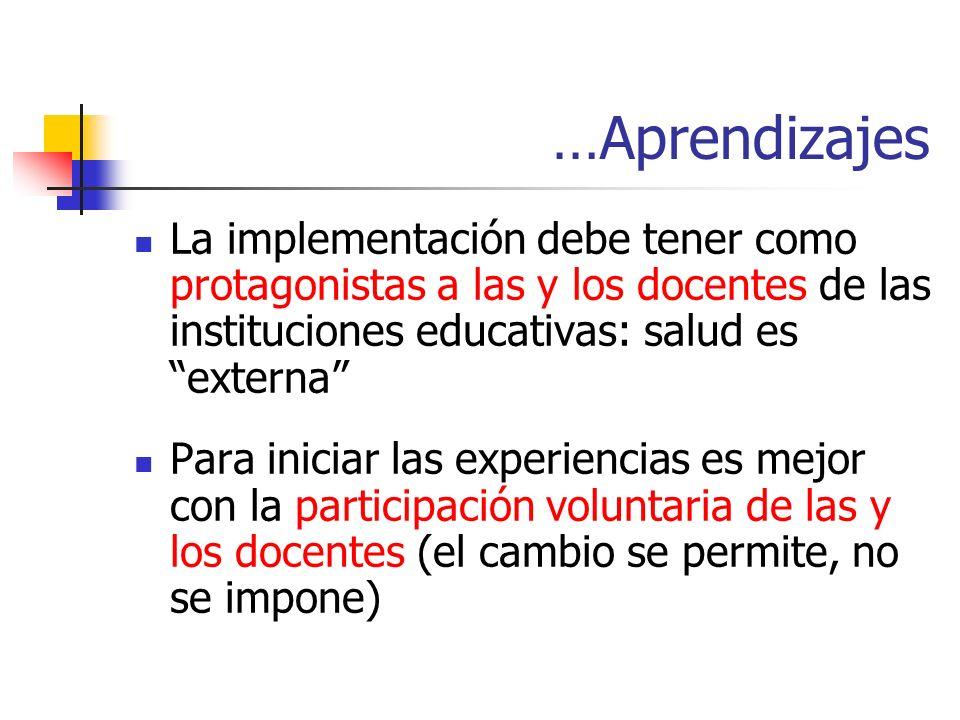 …Aprendizajes La implementación debe tener como protagonistas a las y los docentes de las instituciones educativas: salud es externa
