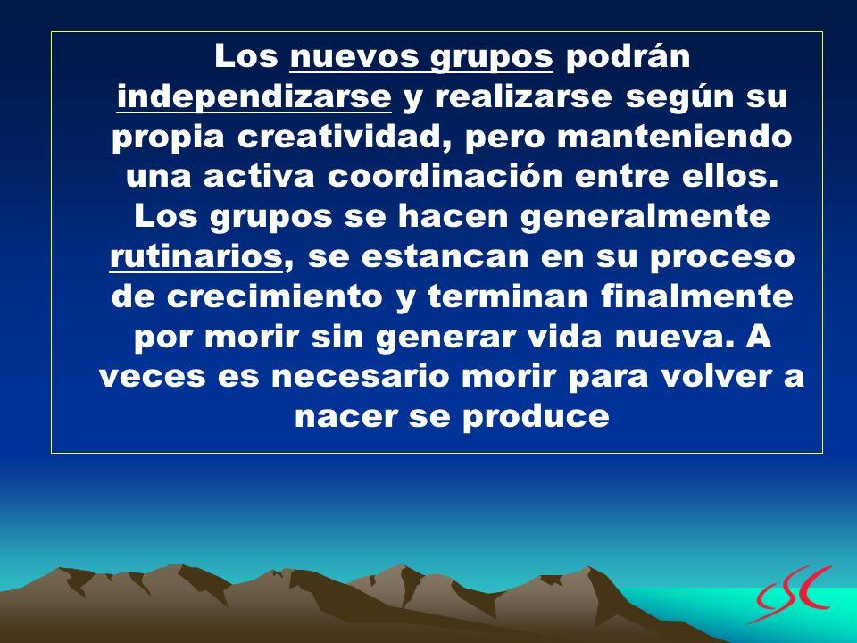 Los nuevos grupos podrán independizarse y realizarse según su propia creatividad, pero manteniendo una activa coordinación entre ellos.