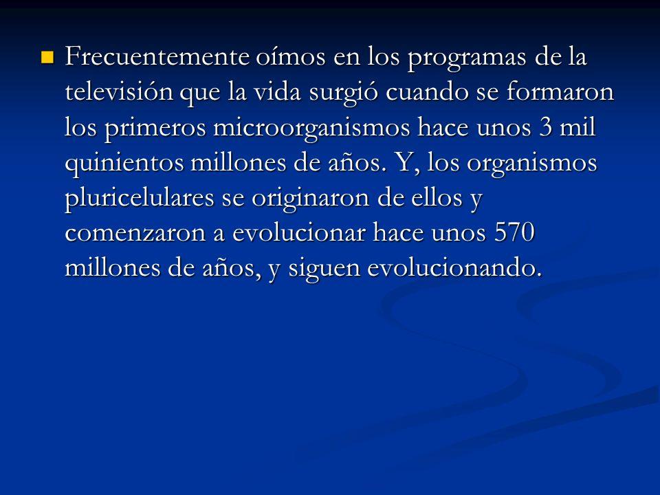 Frecuentemente oímos en los programas de la televisión que la vida surgió cuando se formaron los primeros microorganismos hace unos 3 mil quinientos millones de años.