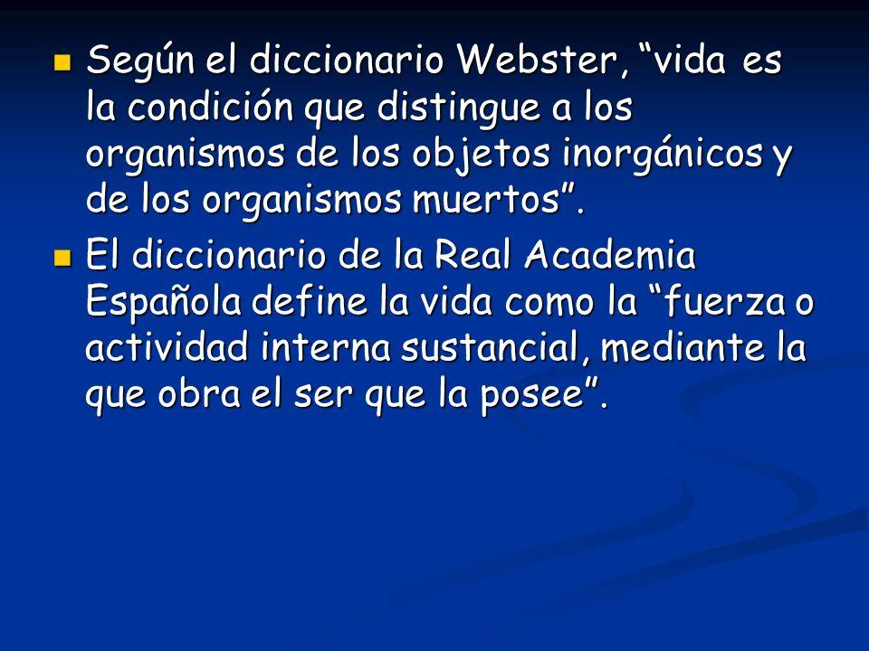 Según el diccionario Webster, vida es la condición que distingue a los organismos de los objetos inorgánicos y de los organismos muertos .