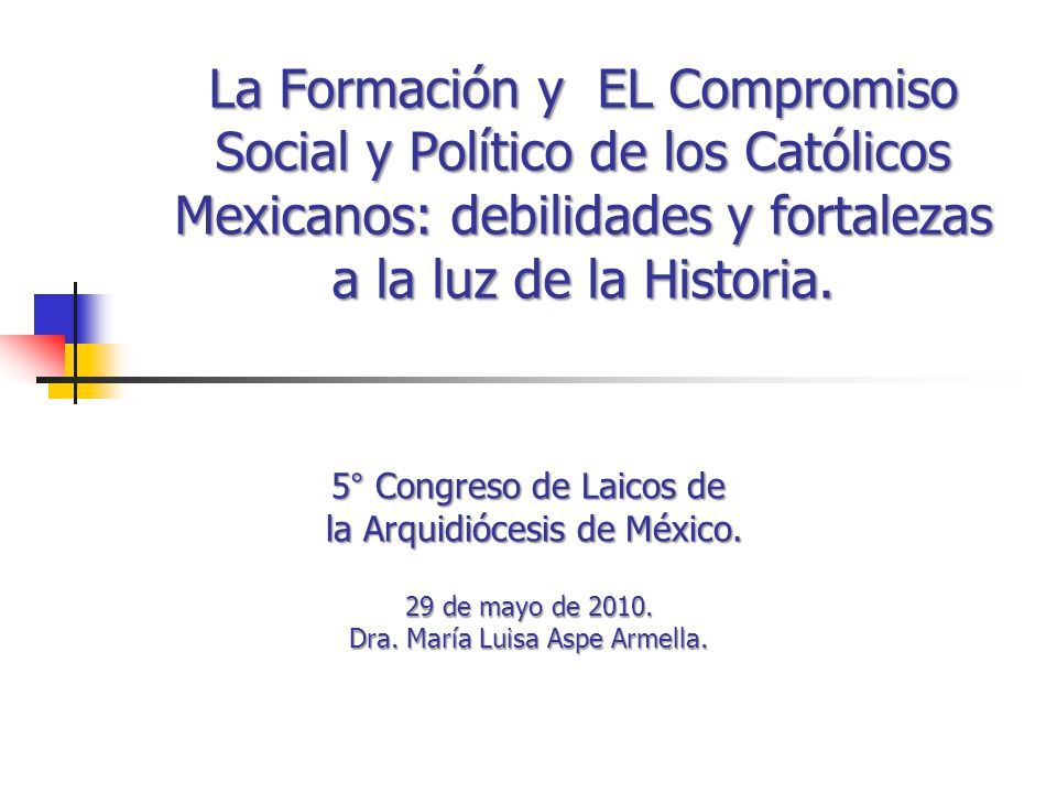 La Formación y EL Compromiso Social y Político de los Católicos Mexicanos: debilidades y fortalezas a la luz de la Historia.