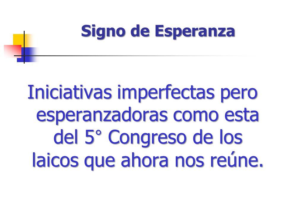 Signo de Esperanza Iniciativas imperfectas pero esperanzadoras como esta del 5° Congreso de los laicos que ahora nos reúne.