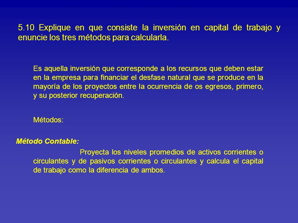 5.10 Explique en que consiste la inversión en capital de trabajo y enuncie los tres métodos para calcularla.