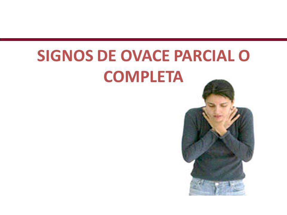 SIGNOS DE OVACE PARCIAL O COMPLETA