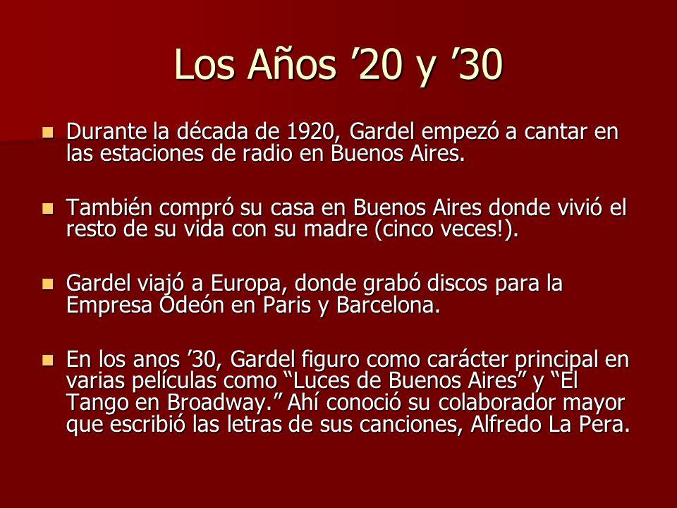 Los Años '20 y '30 Durante la década de 1920, Gardel empezó a cantar en las estaciones de radio en Buenos Aires.