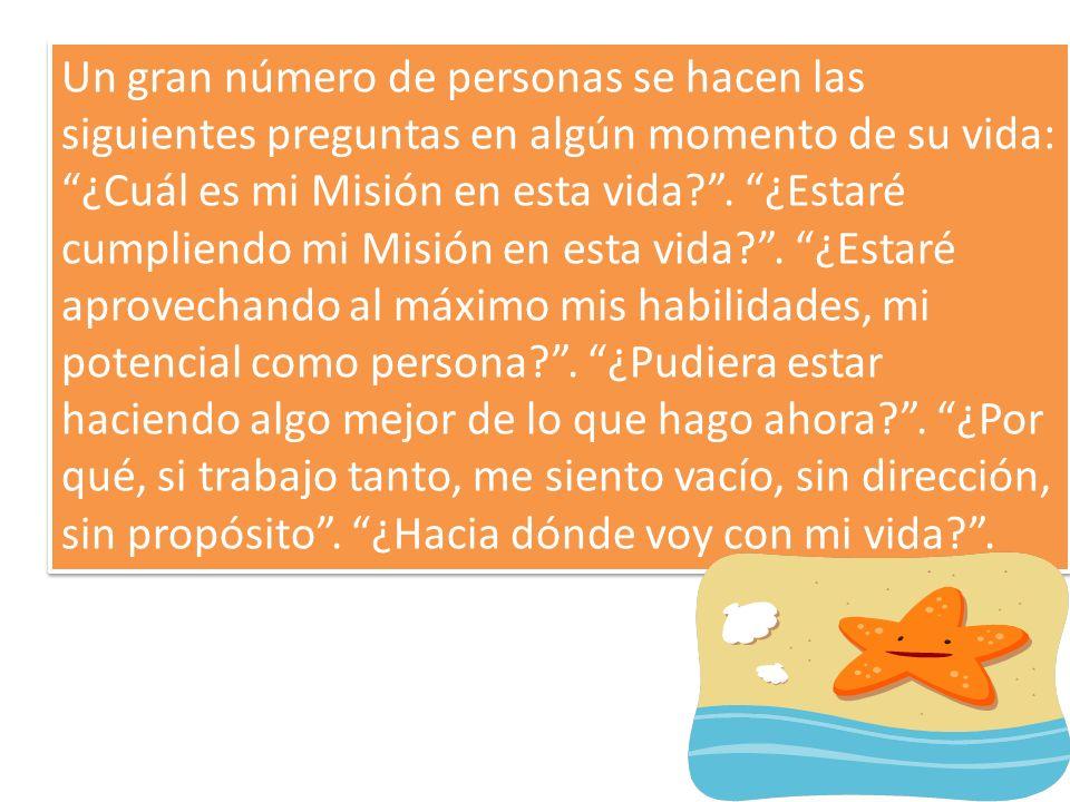 Un gran número de personas se hacen las siguientes preguntas en algún momento de su vida: ¿Cuál es mi Misión en esta vida .