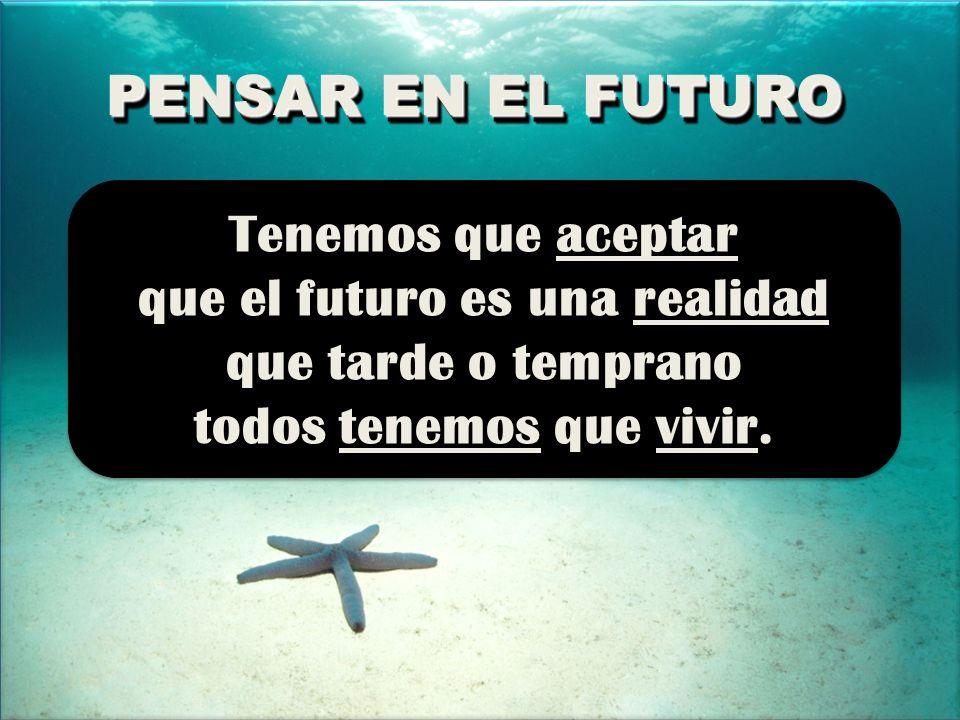 que el futuro es una realidad todos tenemos que vivir.