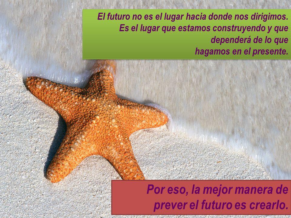 Por eso, la mejor manera de prever el futuro es crearlo.