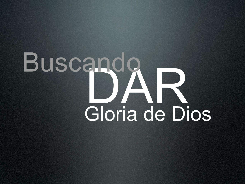 Buscando DAR Gloria de Dios