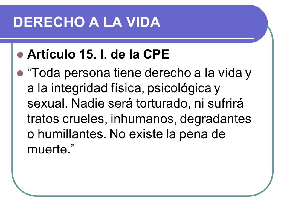 DERECHO A LA VIDA Artículo 15. I. de la CPE