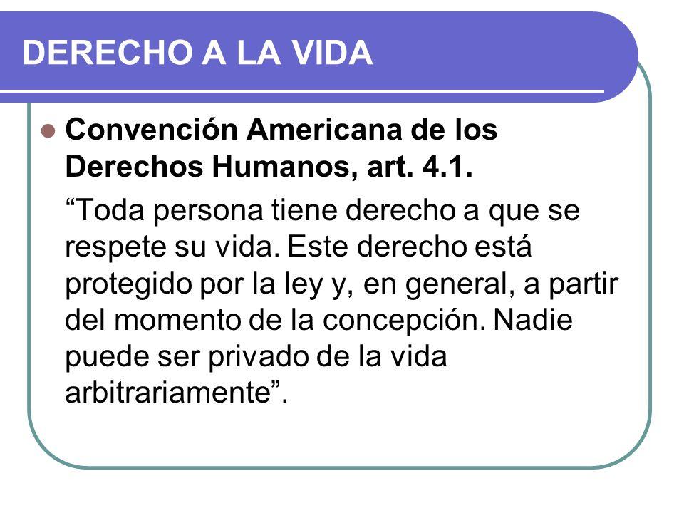 DERECHO A LA VIDA Convención Americana de los Derechos Humanos, art. 4.1.