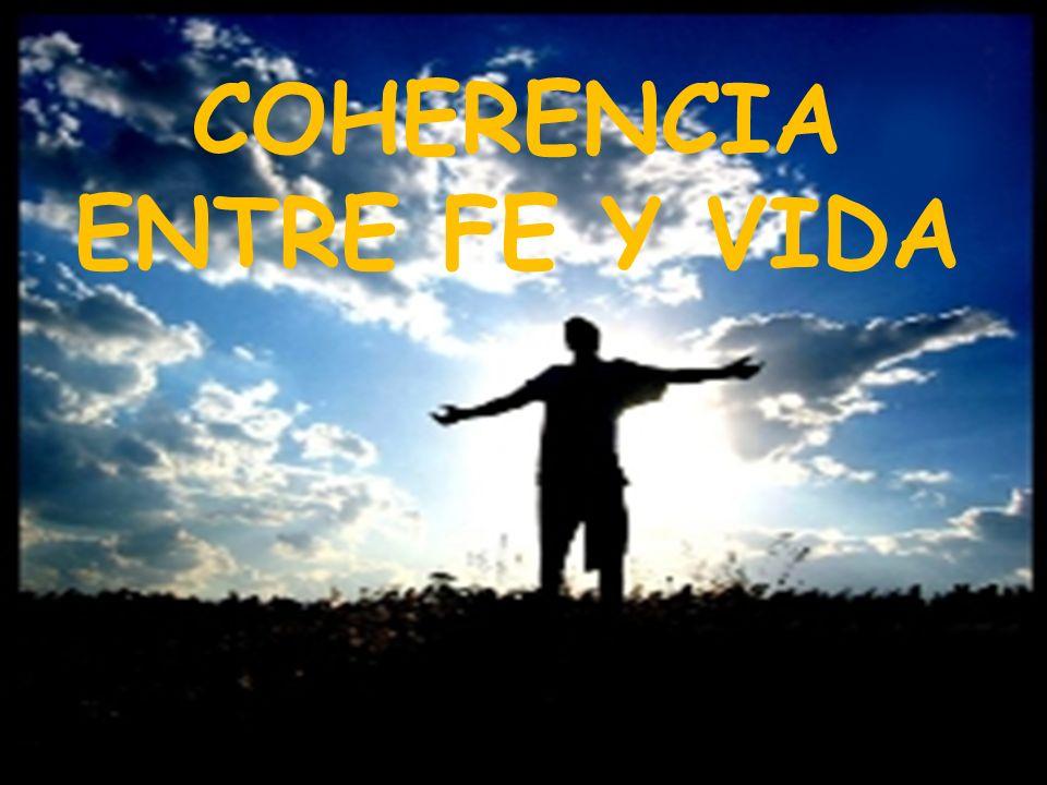 COHERENCIA ENTRE FE Y VIDA