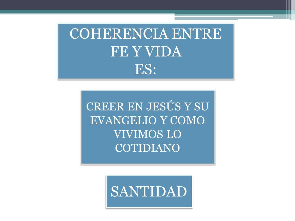 COHERENCIA ENTRE FE Y VIDA ES: