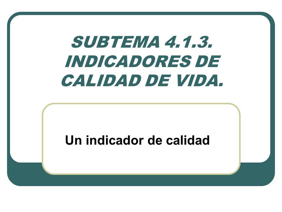 SUBTEMA 4.1.3. INDICADORES DE CALIDAD DE VIDA.