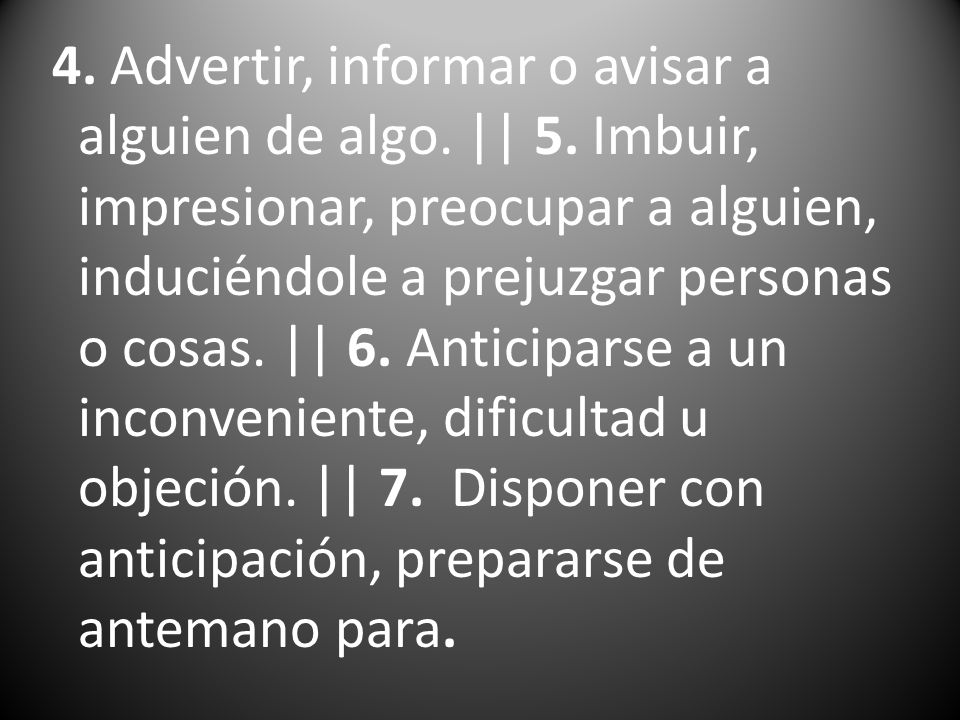 4. Advertir, informar o avisar a alguien de algo. || 5