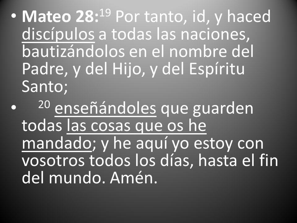Mateo 28:19 Por tanto, id, y haced discípulos a todas las naciones, bautizándolos en el nombre del Padre, y del Hijo, y del Espíritu Santo;