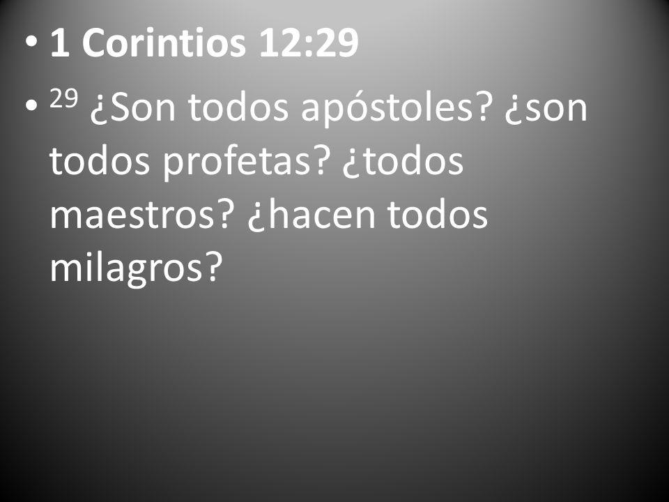 1 Corintios 12:29 29 ¿Son todos apóstoles. ¿son todos profetas.