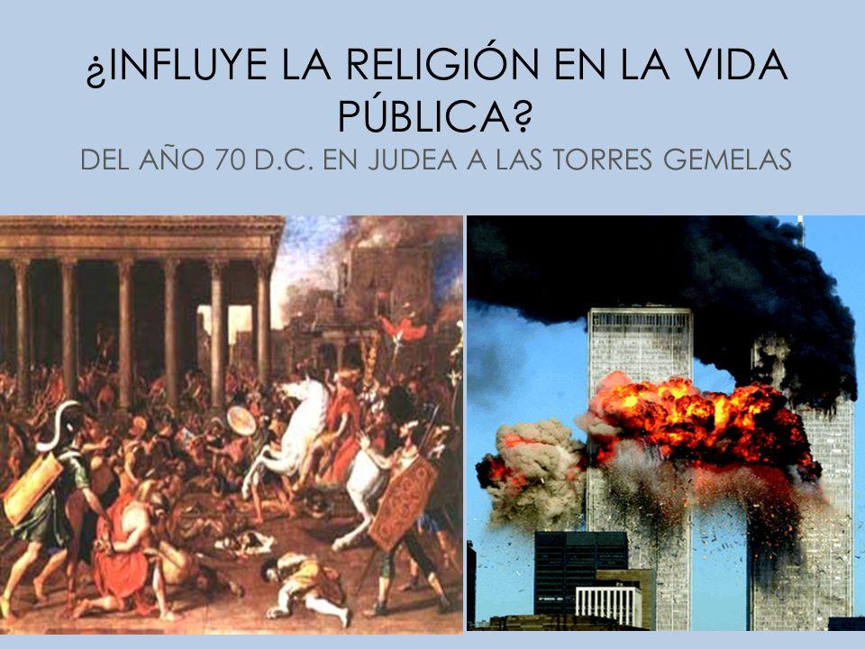 ¿INFLUYE LA RELIGIÓN EN LA VIDA PÚBLICA. DEL AÑO 70 D. C
