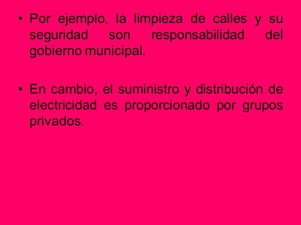 Por ejemplo, la limpieza de calles y su seguridad son responsabilidad del gobierno municipal.