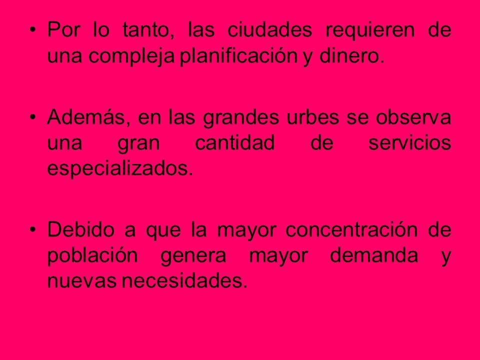 Por lo tanto, las ciudades requieren de una compleja planificación y dinero.