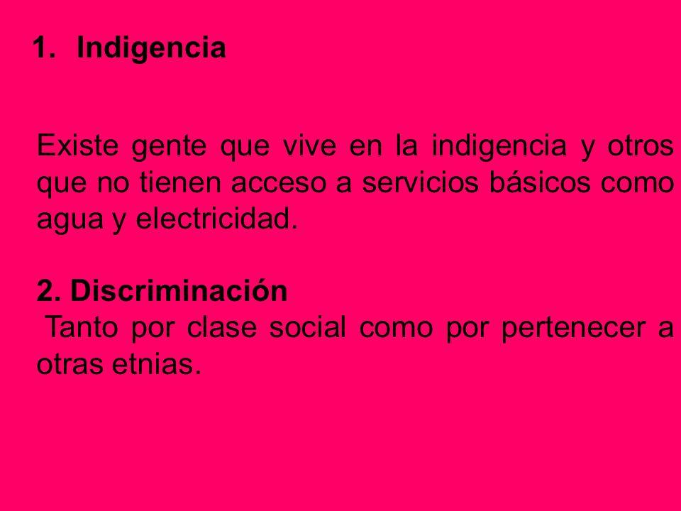 Indigencia Existe gente que vive en la indigencia y otros que no tienen acceso a servicios básicos como agua y electricidad.