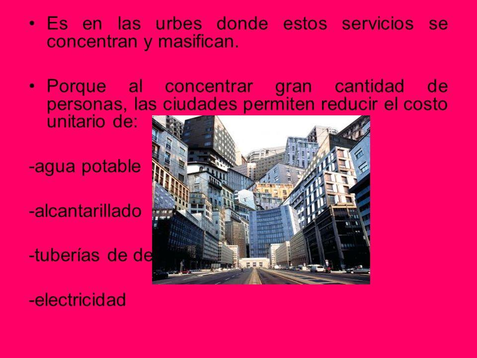 Es en las urbes donde estos servicios se concentran y masifican.