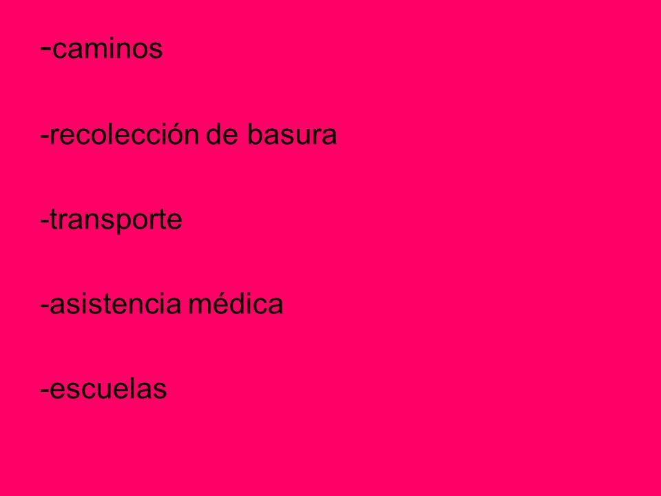 -caminos -recolección de basura -transporte -asistencia médica