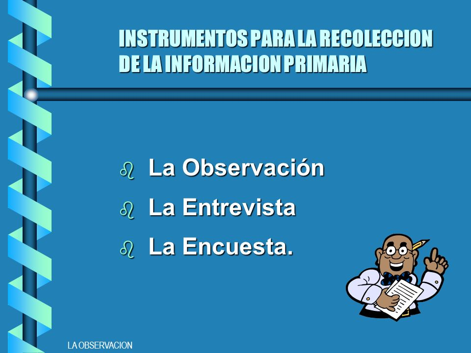 INSTRUMENTOS PARA LA RECOLECCION DE LA INFORMACION PRIMARIA