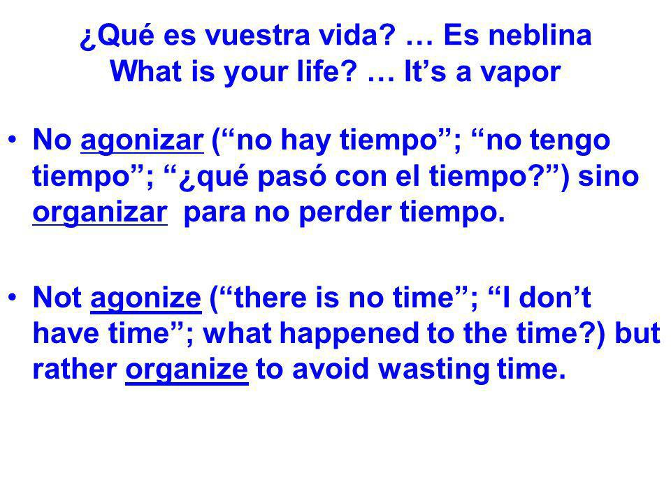 ¿Qué es vuestra vida … Es neblina What is your life … It's a vapor