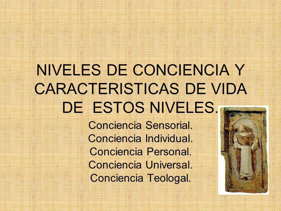 NIVELES DE CONCIENCIA Y CARACTERISTICAS DE VIDA DE ESTOS NIVELES.