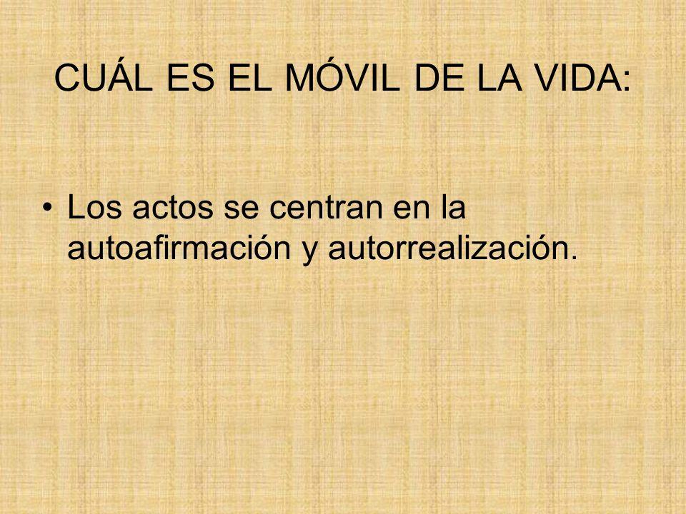 CUÁL ES EL MÓVIL DE LA VIDA: