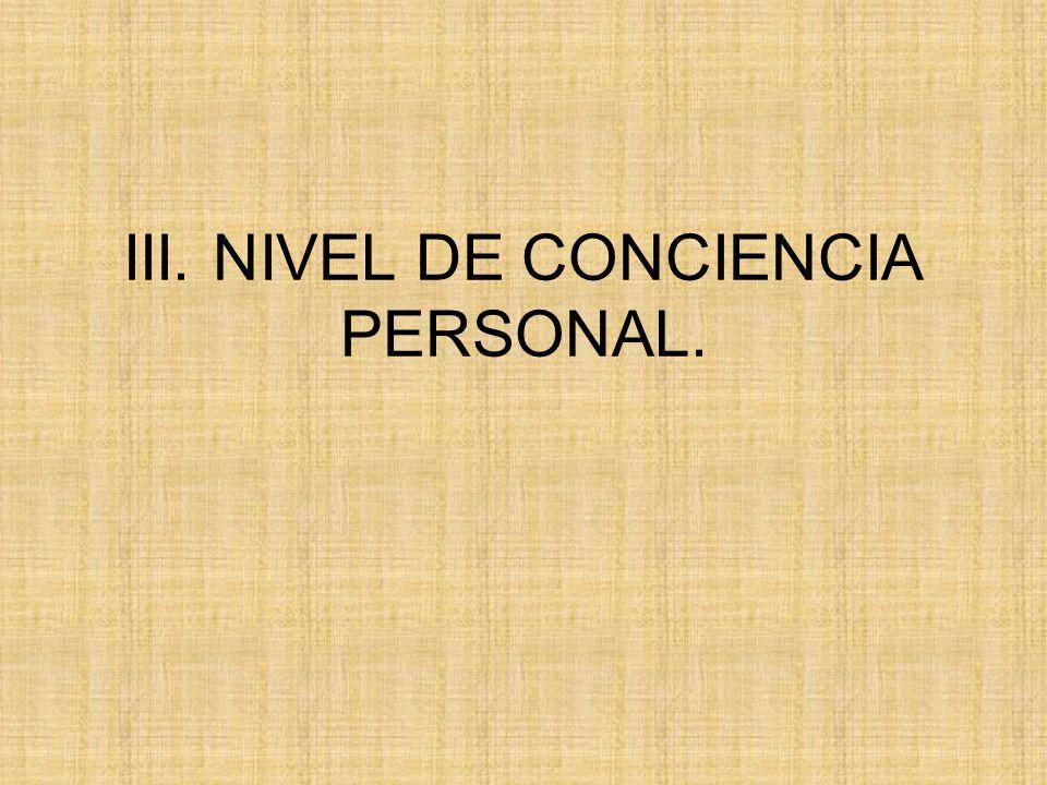 III. NIVEL DE CONCIENCIA PERSONAL.