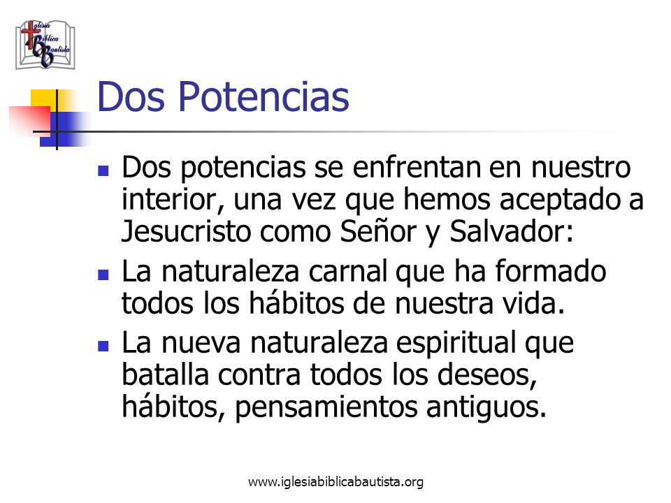 Dos Potencias Dos potencias se enfrentan en nuestro interior, una vez que hemos aceptado a Jesucristo como Señor y Salvador: