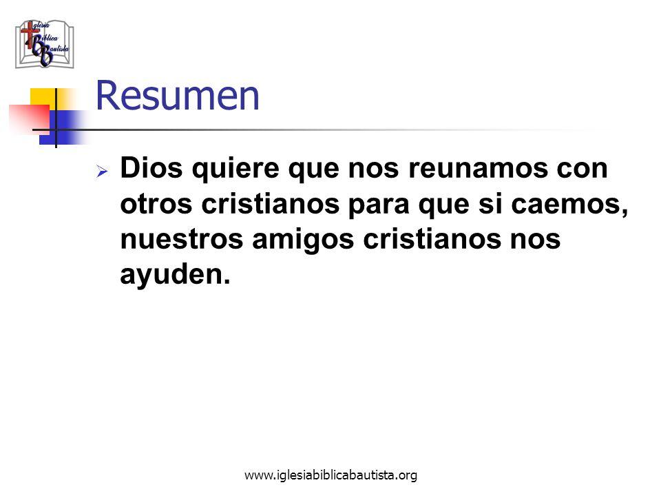 Resumen Dios quiere que nos reunamos con otros cristianos para que si caemos, nuestros amigos cristianos nos ayuden.