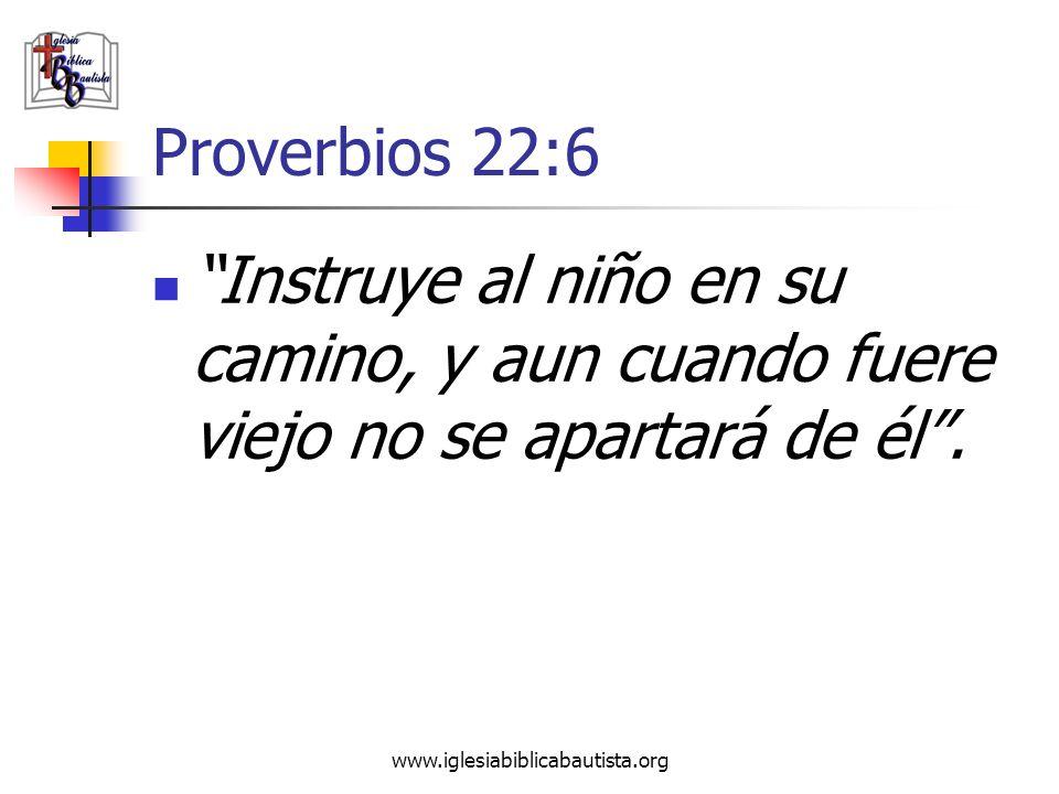 Proverbios 22:6 Instruye al niño en su camino, y aun cuando fuere viejo no se apartará de él .