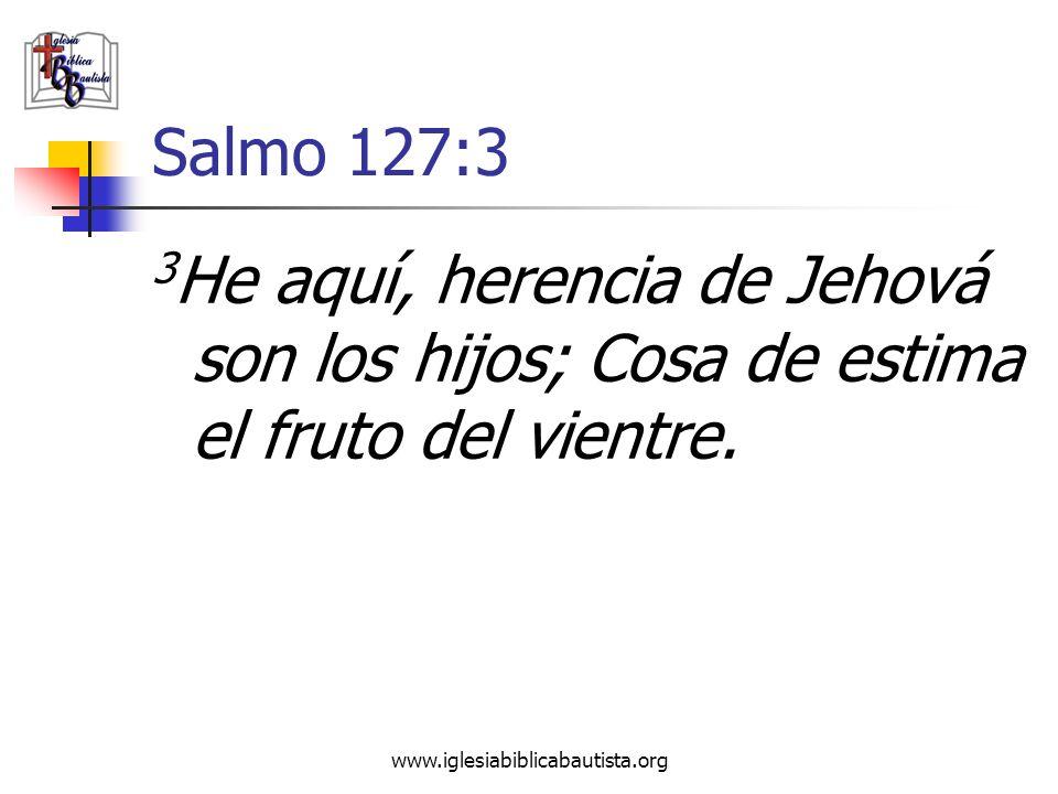 Salmo 127:3 3He aquí, herencia de Jehová son los hijos; Cosa de estima el fruto del vientre.