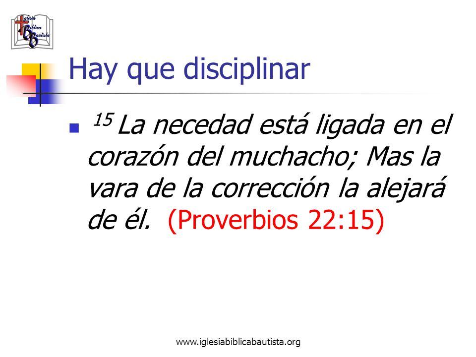 Hay que disciplinar 15 La necedad está ligada en el corazón del muchacho; Mas la vara de la corrección la alejará de él. (Proverbios 22:15)